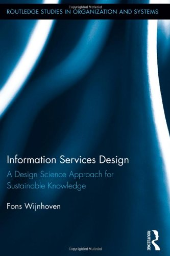 Information Services Design: A Design Science Approach for Sustainable Knowledge (Routledge Studies in Organization and Systems)