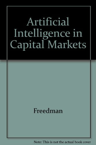 Artificial Intelligence in the Capital Markets: State-Of-The-Art Applications for Institutional Investors, Bankers & Traders