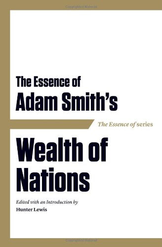 The Essence of Adam Smith's Wealth of Nations (Essence of (Axios))