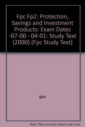 Fpc Fp2: Protection, Savings and Investment Products: Study Text (2000): Exam Dates -07-00 - 04-01