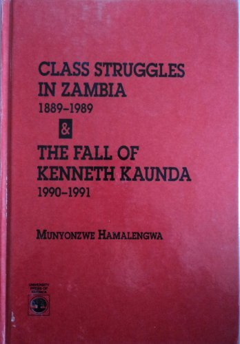 Class Struggles in Zambia, 1889-1989, and the Fall of Kenneth Kaunda, 1990-1991
