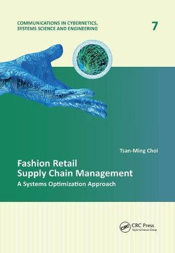 Fashion Retail Supply Chain Management: A Systems Optimization Approach (Communications in Cybernetics, Systems Science and Engineering)
