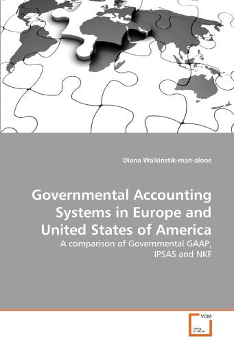 Governmental Accounting Systems in Europe and United States of America: A comparison of Governmental GAAP, IPSAS and NKF (German Edition)