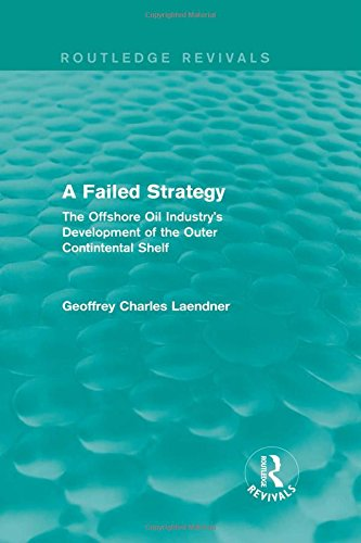 Routledge Revivals: A Failed Strategy (1993): The Offshore Oil Industry's Development of the Outer Contintental Shelf