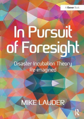 In Pursuit of Foresight: Disaster Incubation Theory Re-imagined