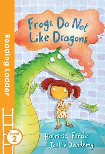 Frogs Do Not Like Dragons (Reading Ladder)