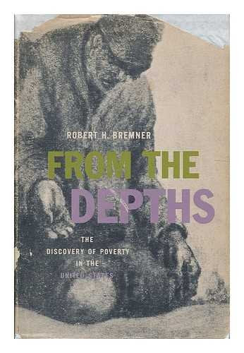 From the Depths: The Discovery of Poverty in the United States (Classic Reprint)