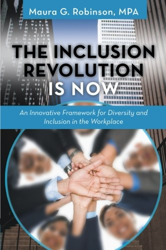 The Inclusion Revolution Is Now: An Innovative Framework for Diversity and Inclusion in the Workplace