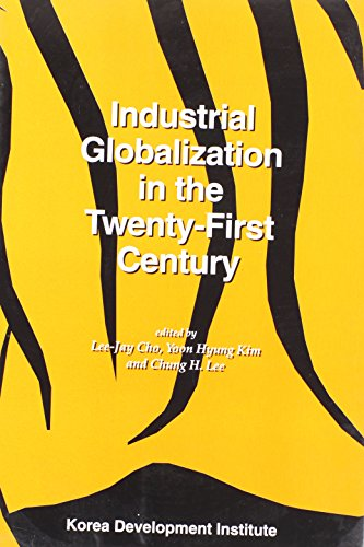 Industrial Globalization in the Twenty-First Century: Impact and Consequences for East Asia and Korea (Tiger Books Series)