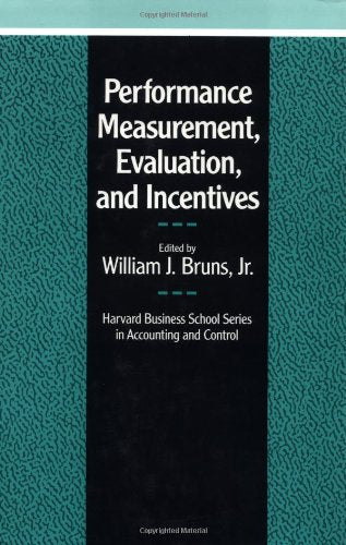 Performance Measurement, Evaluation, and Incentives (Harvard Business School Series in Accounting & Control)
