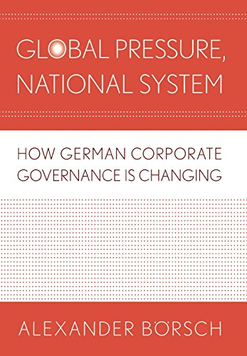 Global Pressure, National System: How German Corporate Governance Is Changing (Cornell Studies in Political Economy)