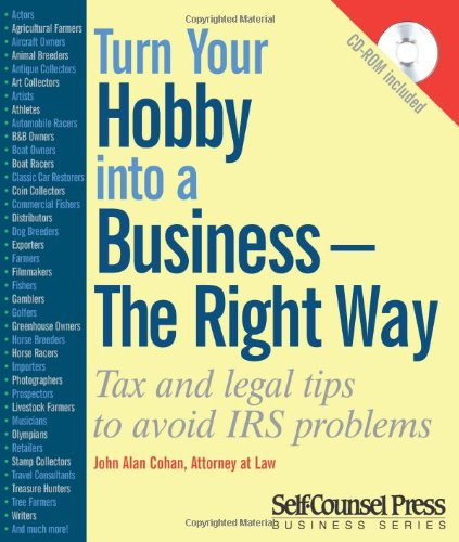 Turn Your Hobby into a Business - The Right Way: Tax and legal tips to avoid IRS problems (Business Series)