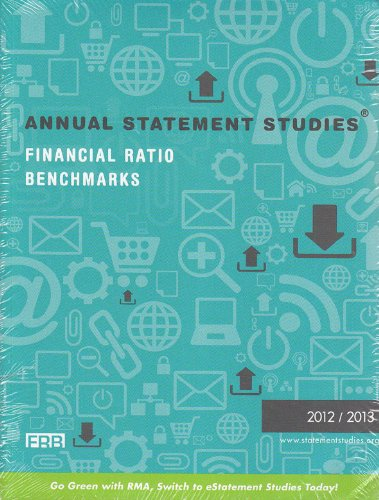 Annual Statement Studies: Financial Ratio Benchmarks 2012 - 2013 (The Risk Management Association)