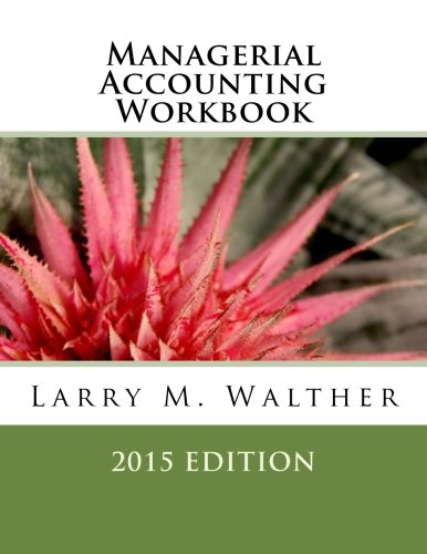Managerial Accounting Workbook 2015 Edition