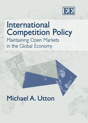 International Competition Policy: Maintaining Open Markets in the Global Economy