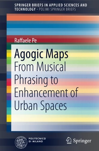 Agogic Maps: From Musical Phrasing to Enhancement of Urban Spaces (SpringerBriefs in Applied Sciences and Technology)