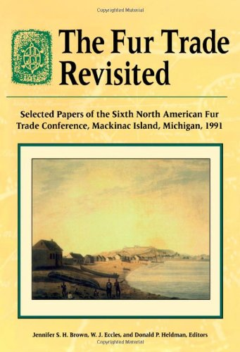 The Fur Trade Revisited: Selected Papers of the Sixth North American Fur Trade Conference, MacKinac Island, Michigan, 1991