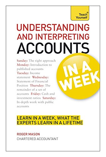 Understanding and Interpreting Accounts in a Week: Teach Yourself (Teach Yourself in a Week)