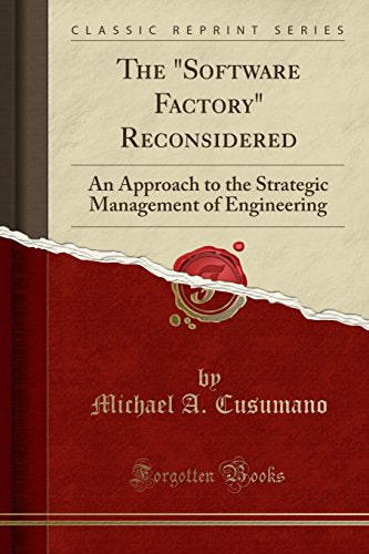 "The ""Software Factory"" Reconsidered: An Approach to the Strategic Management of Engineering (Classic Reprint)"