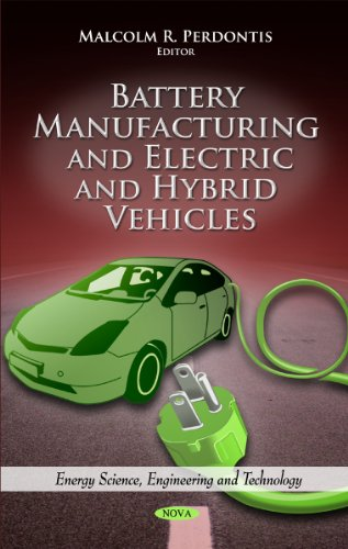 Battery Manufacturing and Electric and Hybrid Vehicles (Energy Science, Engineering and Technology: Electrical Engineering Developments)