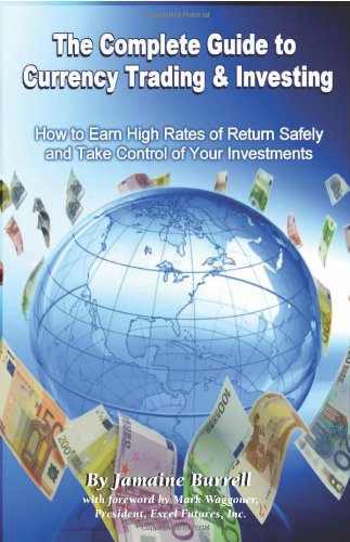 Complete Guide to Currency Trading & Investing: How to Earn High Rates of Return Safely & Take Control of Your Financial Investments (Paperback) -