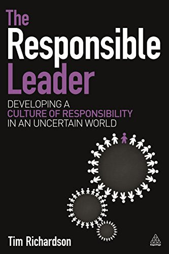 The Responsible Leader: Developing a Culture of Responsibility in an Uncertain World