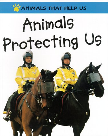 Animals Protecting Us (Animals That Help Us (Franklin Watts Hardcover))