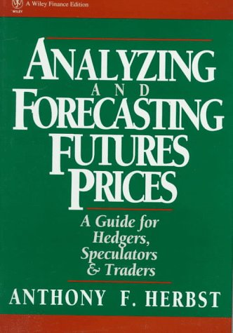 Analyzing and Forecasting Futures Prices: A Guide for Hedgers, Speculators, and Traders (Wiley Finance)