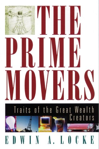 The Prime Movers: Traits of the Great Wealth Creators