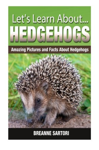 Hedgehogs: Amazing Pictures and Facts About Hedgehogs (Let's Learn About)