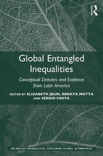 Global Entangled Inequalities: Conceptual Debates and Evidence from Latin America (Entangled Inequalities: Exploring Global Asymmetries)