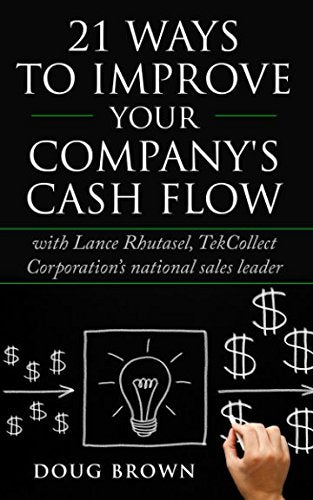21 Ways to Improve Your Company's Cash Flow: with Lance Rhutasel, Tekcollect Corporation's national sales leader