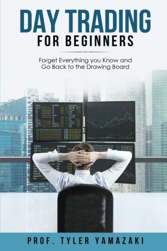 Day Trading for Beginners: Forget Everything You Know and Go Back to the Drawing Board