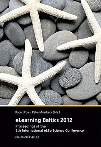Elearning Baltics 2012: Proceedings of the 5th International Elba Conference