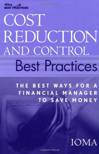 Cost Reduction and Control Best Practices: The Best Ways for a Financial Manager to Save Money (Wiley Best Practices)