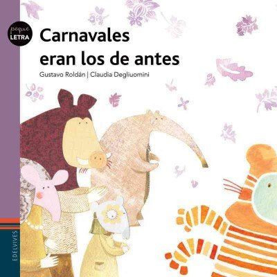 Carnavales eran los de antes / Old Fashioned carnivals were better (Pequeletra) (Spanish Edition)