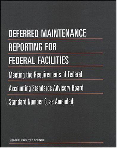 Deferred Maintenance Reporting for Federal Facilities: Meeting the Requirements of Federal Accounting Standards Advisory Board Standard Number 6,