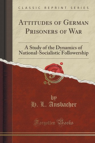 Attitudes of German Prisoners of War: A Study of the Dynamics of National-Socialistic Followership (Classic Reprint)