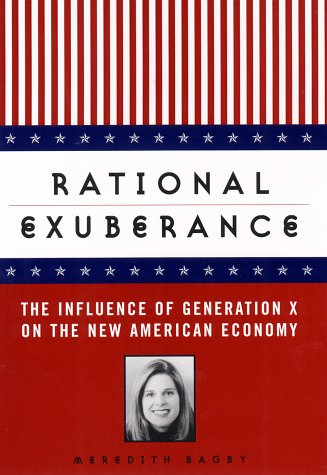 Rational Exuberance: The Influence of Generation X on the New American Economy