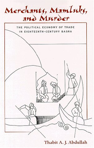 Merchants, Mamluks, and Murder: The Political Economy of Trade in Eighteenth-Century Basra (Suny Series, Social & Economic History of the Middle E
