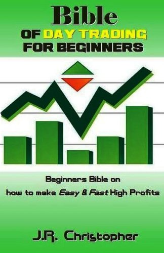 Bible of Day Trading for Beginners: Beginners Bible on how to make Easy & Fast High Profits