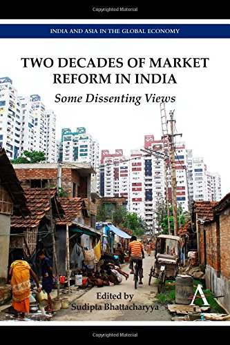 Two Decades of Market Reform in India: Some Dissenting Views (India and Asia in the Global Economy)