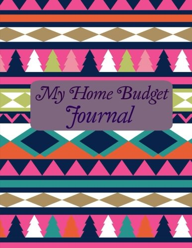 My Home Budget Journal (Beautiful Budget Planners-Week-by-Week Budgeting-Includes Bonus Financial  Goal Sheets) (Volume 21)