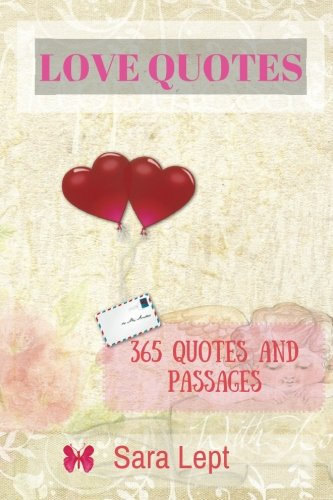 LOVE QUOTES : 365 Quotes and Passages: Inspirational Quotes on Happiness, Forgiveness, Relationships & More!