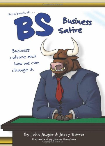 B.S. Business Satire: Business Culture and How We Can Change It