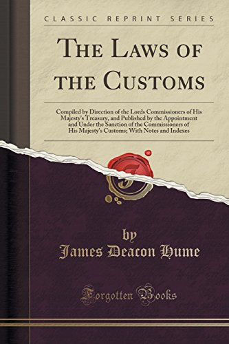 The Laws of the Customs: Compiled by the Direction of the Lords Commissioners of His Majesty's Treasury, and Published by the Appointment and Unde