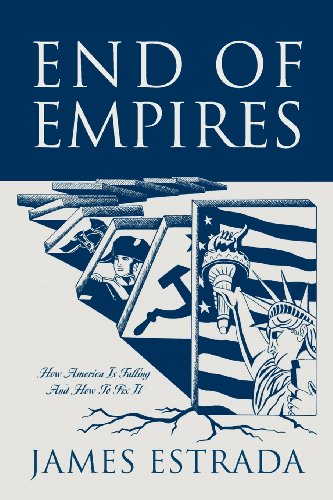 End of Empires: How America Is Falling And How To Fix It