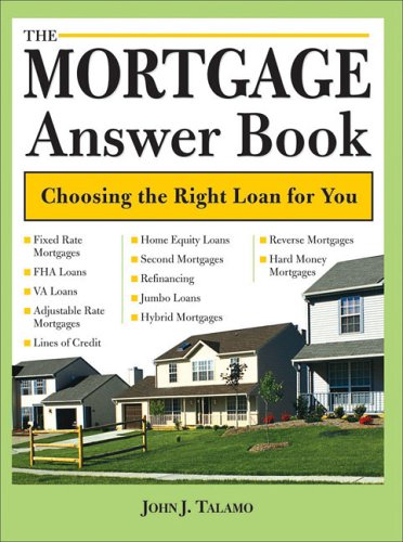 The Mortgage Answer Book: Choosing the Right Loan for You (Mortgage Answer Book: Practical Answers to More Than 150)