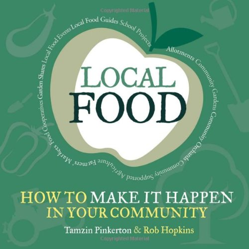 Local Food: How to make it happen in your community (The Local Series)
