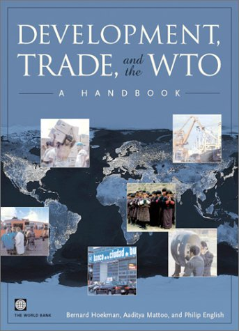 Development, Trade, and the WTO: A Handbook (World Bank Trade and Development Series)